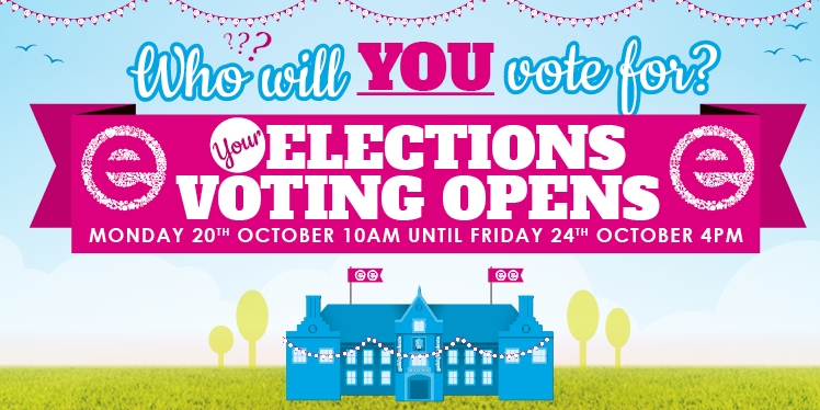 Who will you vote for? Your Elections voting opens. Monday 20th October 10am until Friday 24th Octob