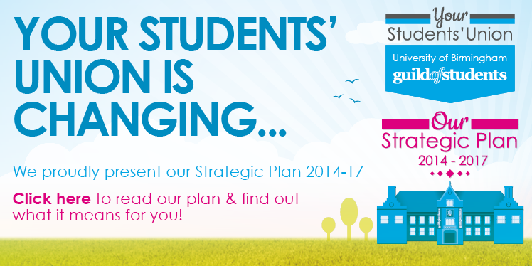 Your Students Union is Changing... We proudly present our Stategic Plan 2014-17. Click here to read
