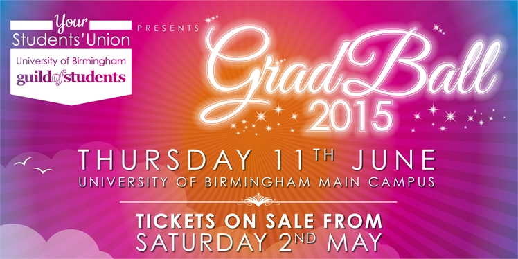 Your Student's Union University of Birmingham Guild of Students. Presents GradBall 2015. Thursday 11