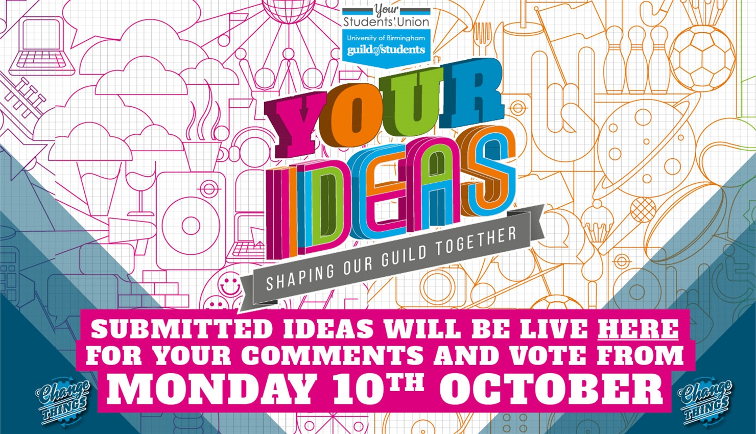 your ideas - submitted ideas will be live here for your comments and vote from Monday 10th October