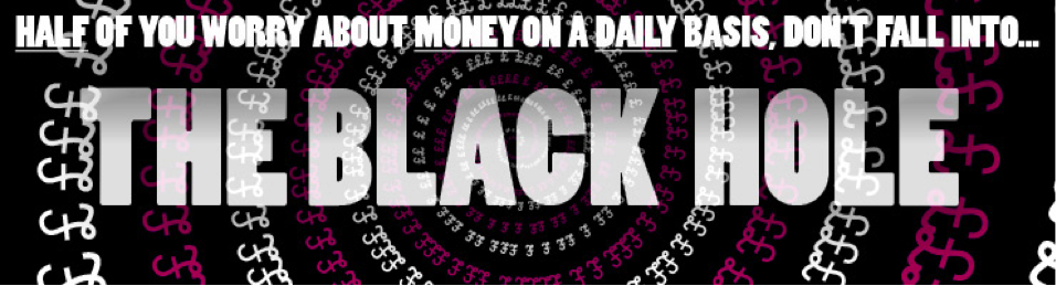 half of you worry about money on a daily basis, dont fall into the black hole (image)