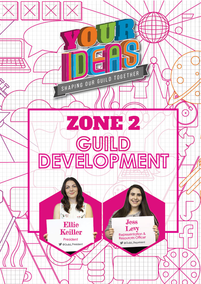 here you can find all of the Ideas related to making the Guild work better for you, including everything from democracy and elections to Joe's Bar and events. Jess, your Representation and Resources Officer, and Ellie, your Guild President, take care of the ideas in this Zone. Get in touch with them to find out more about the Zone and what they're working on. Click here to see what Ideas are currently up for discussion and voting in the Guild Development Zone.