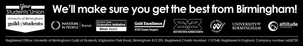 We'll make sure you get the best from Birmingham - contains logos for Guild of Students, Investors in People (Bronze Award), Students Union Evaluation Initiative (Silver Award), NUS Green Impact (Gold Excellence), Best Bar None Awards Scheme, Positive About Disabled People, University of Birmingham, Attitude is Everything